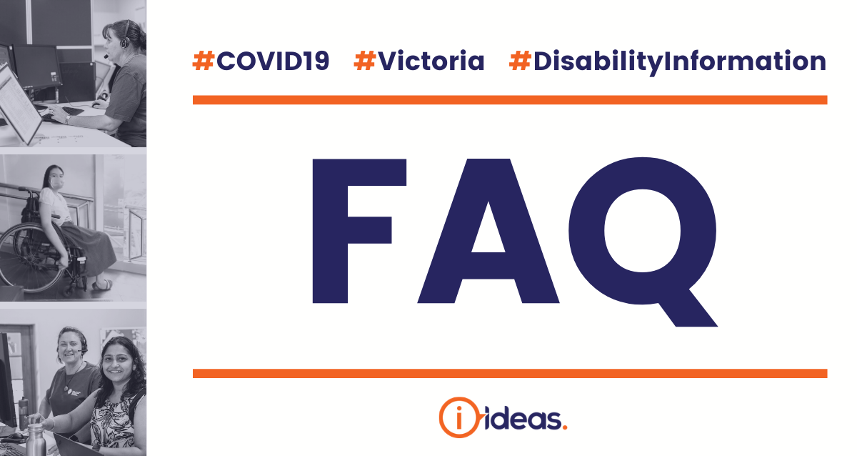 3 pics in a column, 2 ideas staff, womam in a wheelchair, words say FAQ disability information, victoria, covid