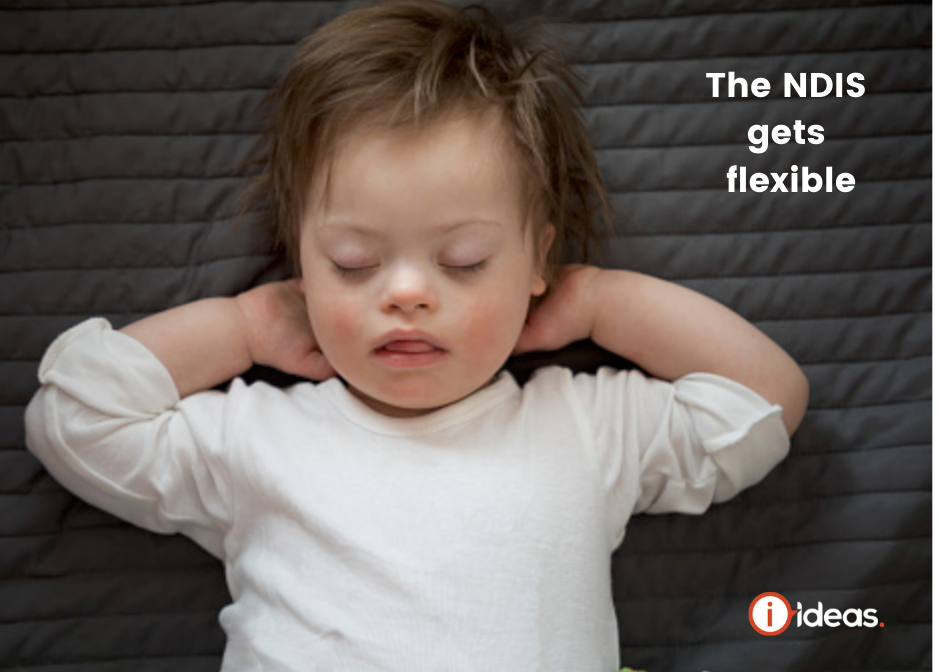 Baby with arms behind their head, sleeoing. They have Down Syndrome. Words say the NDIS gets more flexible.