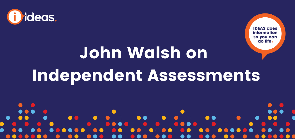 "IDEAS banner with the words ""John Walsh on Independent Assessments""."