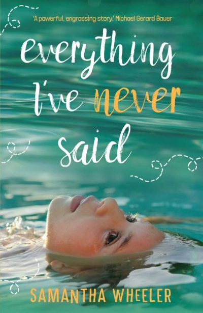 Book cover, includes title of the book Everything I've Never Said showing a girl's face floating in water