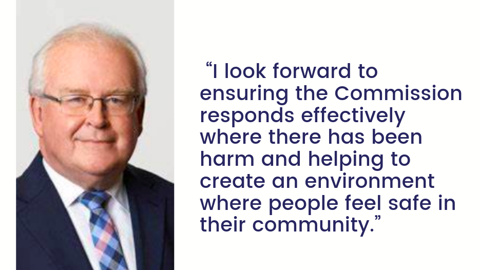 "Image of older man in suit and tie with glasses and text ""I look forward to ensuring the Commission responds effectively where there has been harm and helping to create an environment where people feel safe in their community."""